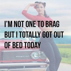 Image result for i don't mean to brag but i made it out of bed meme