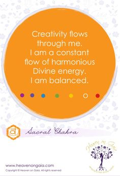 "SACRAL CHAKRA - ""Creativity flows through me. I am a constant flow of harmonious Divine energy. I am balanced."""