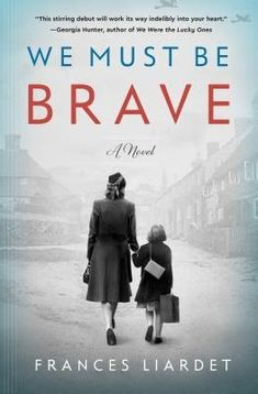 Novels Worth Reading, Historical Fiction: We Must Be Brave: Frances Liardet. New Book It is rated by on Goodreads. Book Club Books, New Books, Good Books, Books To Read, Book Nerd, Book Clubs, Reading Lists, Book Lists, Reading Books