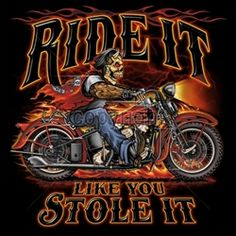 Ride it like stole it custom motorcycle biker t-shirt Harley Davidson Posters, Harley Davidson T Shirts, Moto Logo, David Mann Art, Harley Davidson Knucklehead, Motorcycle Logo, Wholesale T Shirts, Vintage Biker, Biker Quotes
