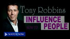 Tony Robbins: How to Influence People and Get what you Want