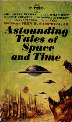 Astounding Tales of Space and Time edited by John W. Campbell Jr. (1964) Cover art by Paul Lehr.