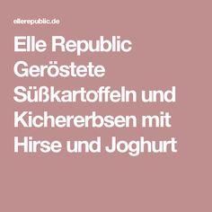 Elle Republic Geröstete Süßkartoffeln und Kichererbsen mit Hirse und Joghurt