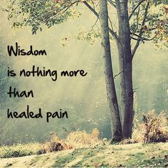 Wisdom - So, true, when you think about it. We are only wise through our experiences. And the tough ones are the ones that teach us the most. Words Of Wisdom Quotes, Wise Words, Quotes To Live By, Me Quotes, Great Quotes, Inspirational Quotes, Healing Words, Meaningful Words, Positive Thoughts