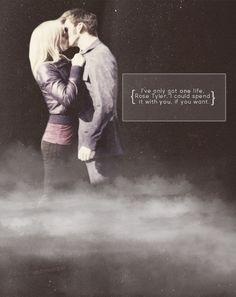 I've only got one life, Rose Tyler. I could spend it with you if you want.