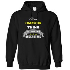 Its a HAIRSTON thing. - #gift amor #small gift. CHECKOUT => https://www.sunfrog.com/Names/Its-a-HAIRSTON-thing-Black-14986312-Hoodie.html?68278