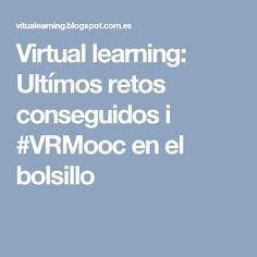 Virtual learning: Ultímos retos conseguidos i #VRMooc en el bolsillo