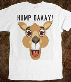 "It's Hump Day white tee t shirt - happier than a camel on Wednesday! ""Woot woot!!!"""