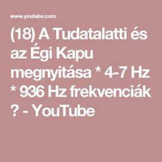 (18) A Tudatalatti és az Égi Kapu megnyitása * 4-7 Hz * 936 Hz frekvenciák ॐ - YouTube