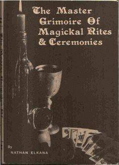 The Master Grimoire of Magickal Rites and Ceremonies