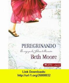 Peregrinando Una Viaje Por los Salmos de Ascension (Spanish Edition) (9781415865491) Beth Moore , ISBN-10: 1415865493  , ISBN-13: 978-1415865491 ,  , tutorials , pdf , ebook , torrent , downloads , rapidshare , filesonic , hotfile , megaupload , fileserve