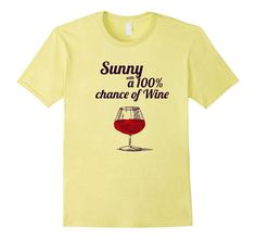 Funny Shirt Wine Shirt Sunny with 100% Chance of Wine Free Shipping US by Dotigearshop on Etsy