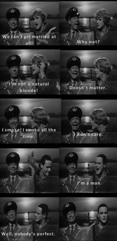 Some Like it Hot Sure, this spoils the ending, but it was the best part of the movie!