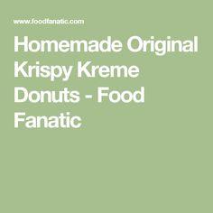 Homemade Original Krispy Kreme Donuts - Food Fanatic