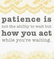 Patience is not the ability to wait but how you act while youre waiting. Impatient Quotes, Impatience, Learning Quotes, Grief, Bible Verses, Me Quotes, Acting, Faith, Thoughts