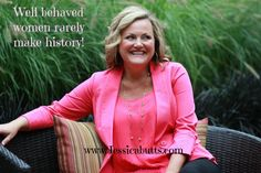 Well behaved women rarely make history. www.jessicabutts.com