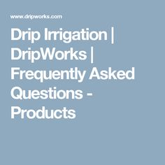 Drip Irrigation   DripWorks   Frequently Asked Questions - Products