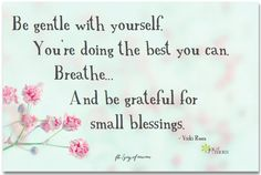 Be gentle with yourself.  Yo're doing the best you can.  Breathe.  And be grateful for small blessings. ~ Vicki Reece <3 More beautiful inspiration on Joy of Mom! <3 https://www.facebook.com/joyofmom  #quotes #inspiration #breathe #gratitude #blessings #joyofmom