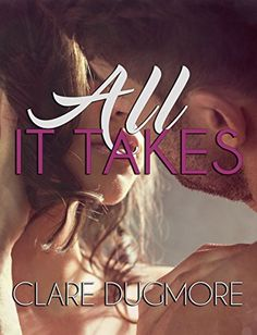 All It Takes by Clare Dugmore https://www.amazon.com/dp/B01N4LXGMV/ref=cm_sw_r_pi_dp_U_x_nB9pAb7JAGF79