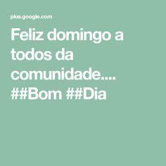 Feliz domingo a todos da comunidade.... ##Bom ##Dia