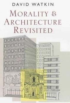 Morality and architecture revisited / David Watkin.-- London : John Murray, 2001.