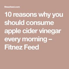 10 reasons why you should consume apple cider vinegar every morning – Fitnez Feed