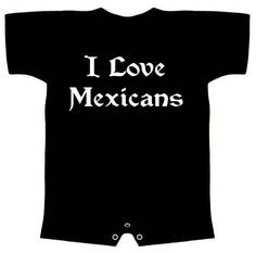 Babies Romper Funny T-Shirt Size 06M (I LOVE MEXICANS) Infant Toddlers Sizes Humorous Slogans Comical Sayings Romper; Great Gift Ideas for Baby Boys and Girls (Unisex) 3 Snap Button Closure; LOL Novelty Tee Shirts ...