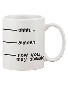 Funny Ceramic Coffee Mug - Shhh Almost Now You May Speak Mug (JMC018)