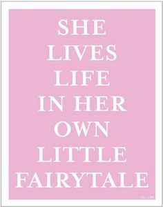She lives life in her own little fairytale