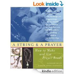 A String and a Prayer: How to Make and Use Prayer Beads - Kindle edition by Maggie Oman Shannon. Religion & Spirituality Kindle eBooks @ AmazonSmile.