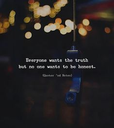 Life quotes : everyone wants the truth but no one wants to be honest. Life Quotes Love, Daily Quotes, True Quotes, Words Quotes, Great Quotes, Motivational Quotes, Inspirational Quotes, Sayings, Qoutes