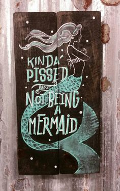 Kinda pissed about not being a mermaid wood sign by BoardCrazy19