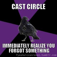 I haven't cast a circle in a while.  ...but when I did - I'd ALWAYS forget something outside.  LOL.