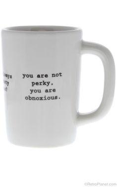 you are obnoxious.