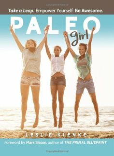 Must Read: Paleo Girl: Take a Leap. Empower Yourself. Be Awesome!  #AddictedtoKindle