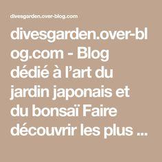 divesgarden.over-blog.com - Blog dédié à l'art du jardin japonais et du bonsaï Faire découvrir les plus beaux jardins,comment créer et tailler les Niwaki Les meilleurs pépiniéristes,voir les sites incontournables pour des achats