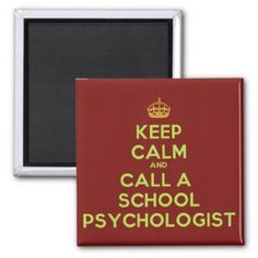 Keep Calm & Call the School Psychologist Magnet Magnets