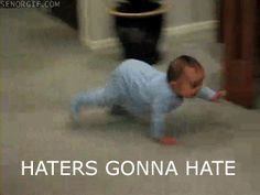 Haters Gonna Hate Baby. | Community Post: 28 GIFs To Make You Happy When You're Feeling Down