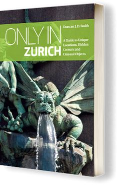 Only In Guides - Unique Locations, Hidden Corners and Unusual Objects. Zurich, Guide Book, Objects, Europe, Culture, City, Unique, Books, Travel