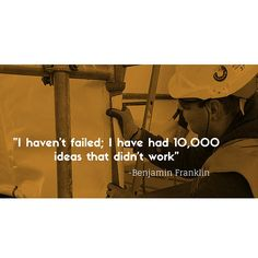 """Todays Monday Motivation!  """"I haven't failed; I have had 10,000 ideas that didn't work"""" - Benjamin Franklink"""