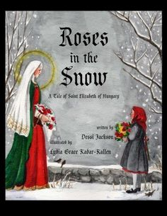 Roses in the Snow: A Tale of Saint Elizabeth of Hungary b...