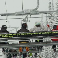 Once you take your first ride up a lift your life will be changed forever - Warren Miller Snowboarding Quotes, Skiing Quotes, Warren Miller, Ski Bunnies, Ski Racing, Snow Fun, Ski Season, Ski And Snowboard, Ski Ski