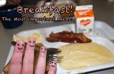 Breakfast - The most important meal!