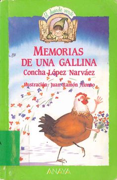 Memorias de una gallina de Concha López Narváez; ilustración, Juan Ramón Alonso. Publicado por Anaya, 1989.
