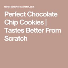 Perfect Chocolate Chip Cookies | Tastes Better From Scratch