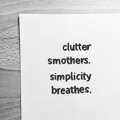 Clutter smothers. simplicity breathes. #quote