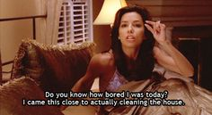 "When she revealed how domestic she is. | 29 Hilarious Gabrielle Solis Quotes From ""Desperate Housewives"""