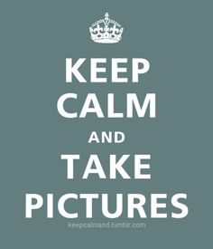 Keep calm and take pictures :) #lovephotography