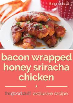 The Good Stuff exclusive recipe for bacon wrapped honey sriracha chicken strips.