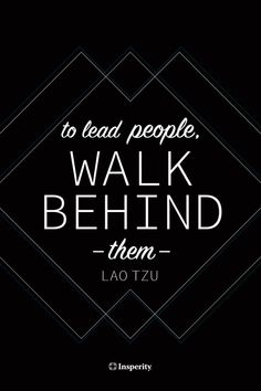 """Leadership quote """"To lead people, walk behind them."""" - Lao Tzu The quote Description """"To lead people, walk behind them. Quotes Dream, Life Quotes Love, Great Quotes, Me Quotes, Motivational Quotes, Inspirational Quotes, Cover Quotes, Boss Quotes, Random Quotes"""